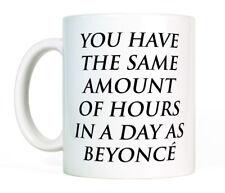 You Have The Same Hours In A Day As Beyoncé Mug 11oz Ceramic Coffee Cup Tea Mug