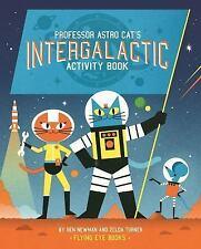 PROFESSOR ASTRO CAT'S INTERGALACTIC ACTIVITY BOOK - NEWMAN, BEN (ILT)/ TURNER, Z