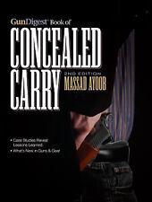 Gun Digest Book of Concealed Carry by Massad Ayoob (2012, Paperback)