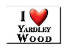 SOUVENIR UK - ENGLAND FRIDGE MAGNET I LOVE YARDLEY WOOD (WEST MIDLANDS)