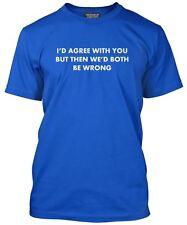Mi fossi d'accordo con lei, ma poi abbiamo dovuto sia errato Regalo Divertente Slogan T-shirt Regalo