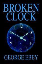 Broken Clock by George Ebey (2004, Paperback)