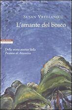 L' AMANTE DEL BOSCO - SUSAN VREELAND - NERI POZZA  1a EDIZ.2004