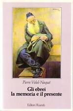 Pierre Vidal-Naquet --- Gli ebrei la memoria e eil presente