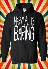 Normal is Boring Funny Novelty Cool Men Women Unisex Top Hoodie Sweatshirt 1214