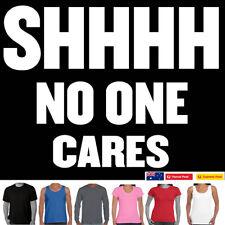 Funny T-shirt Shhh no one cares Birthday Christmas Men Tshirts ladies tee's top