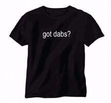 got dabs? T shirt BHO Dabber shirt Cannabis Weed Marijuana Leaf Vape Rig 420 Pot