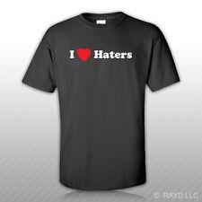 I Love Haters T-Shirt Tee Shirt Gildan S M L XL 2XL 3XL Cotton
