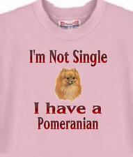 Dog T Shirt - I'm Not Single I Have A Pomeranian -Adopt Animal Cat Men Women # 9