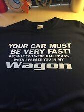 t-shirt Must Be fast Wagon Volvo BMW M3 Subie Audi S3 VW Subaru Mazda Station