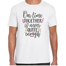 temps ensemble est Never Quite Enough - T SHIRT - Valentines cadeau anniversaire