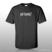 Got Bandy ? T-Shirt Tee Shirt Gildan Free Sticker S M L XL 2XL 3XL Cotton