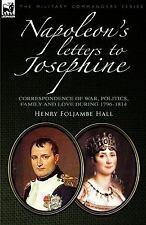 Napoleon's Letters to Josephine : Correspondence of War, Politics, Family and...