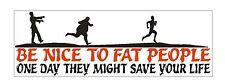 Be Nice To Fat People Funny BUMPER STICKER or Helmet Sticker D927 Zombie Sticker