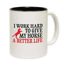 Funny Mugs I Work Hard To Give My Horse A Better Life Birthday NOVELTY MUG