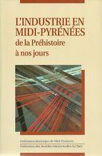 L'INDUSTRIE en MIDI-PYRÉNÉES de la préhistoire à nos jours + TARN + ARIEGE neuf