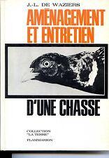 AMENAGEMENT ET ENTRETIEN D'UNE CHASSE - J.-L. de Waziers 1965