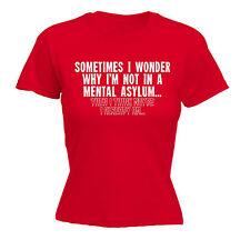 Sometimes I Wonder Mental Asylum WOMENS T-SHIRT tee birthday funny crazy gift