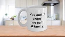CHAOTIC FAMILY MUG, You call it Chaos we call it Family, CUSTOM CUP Funny Mug