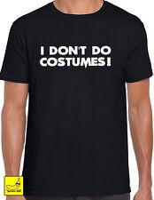 I Don't Do Costumes Novelty Fancy Dress T-Shirt Joke Party Tee Gift Funny New