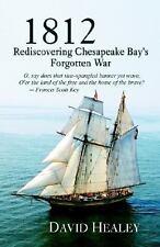 1812 : Rediscovering Chesapeake Bay's Forgotten War by David Healey (2005,...