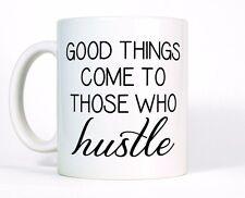 Good Things Come To Those Who Hustle Coffee Mug 11oz Funny Ceramic Tea Cup