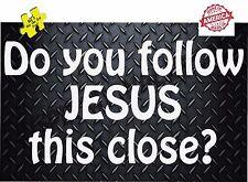 Do You Follow Jesus This Close? Decal Sticker