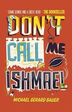 Don't Call Me Ishmael!-Michael Gerard Bauer
