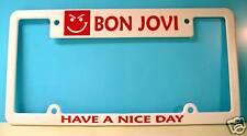BON JOVI - LICENSE PLATE FRAME -  HAVE A NICE DAY ! !