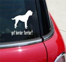 GOT BORDER TERRIER? TERRIER DOG GRAPHIC DECAL STICKER ART CAR WALL DECOR