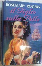 ROSEMARY ROGERS  IL GIGLIO SULLA PELLE   TITOLO ORIGINALE WICKED LOVNG LIES