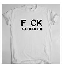 f_ck All i need is u Funny gift t shirt birthday novelty mens ladies humour rude
