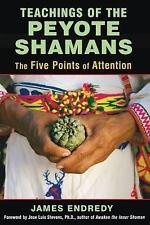 TEACHINGS OF THE PEYOTE SHAMANS - ENDREDY, JAMES/ STEVENS, JOSE¦ (FRW) - NEW PAP