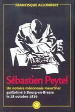 Sebastien Peytel - un notaire maconnais meurtrier
