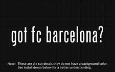 (2x) got fc barcelona? Sticker Die Cut Decal vinyl