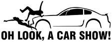 "Oh Look A Car Show! Mustang Vinyl Decal Meme 8.5"" x 3"""