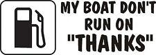 "My Boat Don't Run On ""Thanks"" Vinyl Decal Sticker Seadoo Fuel Gas Money Jet Ski"