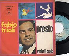 FABIO TRIOLI disco 45 STAMPA ITALIANA Presto + Vedo il sole MADE in ITALY 1970