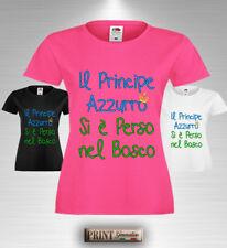 T-Shirt Frase Divertente IL PRINCIPE AZZURRO SI E' PERSO NEL BOSCO Ragazza Donna