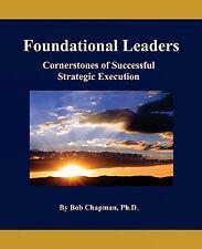 Foundational Leaders : Cornerstones of Successful Strategic Execution (2009,...