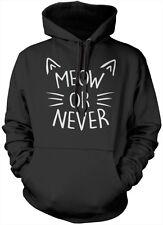 Meow o nunca Sudadera Con Capucha Unisex Juvenil + para adultos de moda Eslogan Con Capucha