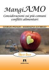 Mangiamo. Considerazioni sui più comuni conflitti alimentari - Pitzalis Giorg...