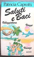 SALUTI E BACI Patricia Caprotti Rizzoli 1987 Manuale Viaggi Vademecum Turismo di