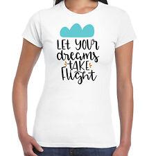 Let Your Dreams Take Flight - Ladies T shirt -  Gift  Fun Tee