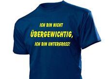"""Fun T-Shirt """"Ich bin nicht Übergewichtig, ich bin Untergross"""" Gr S-XXL Humor"""