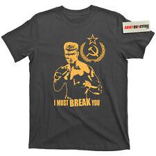 Ivan Drago I MUST BREAK YOU Win Rocky Win 2 4 IV If He Dies He Dies Tee T Shirt