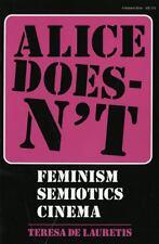 Alice Doesn't: Feminism, Semiotics, Cinema: By De Lauretis, Teresa