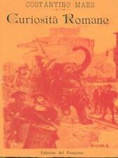 CURIOSITA' ROMANE PARTE PRIMA  COSTANTINO MAES EDIZIONI DEL PASQUINO 1983