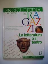 ENCICLOPEDIA LAROUSSE DEI RAGAZZI FABBRI N°13 LA LETTERATURA E IL TEATRO