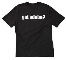 Got Adobo? T-shirt Funny Filipino Philippines Pinoy Pork Food Pinoy Tee Shirt